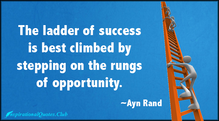 InspirationalQuotes.Club-opportunity-.-ladder-success-stepping-Ayn-Rand.jpg